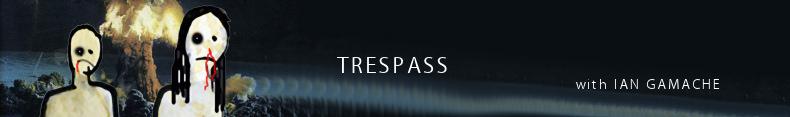 Trespass - Syd Royce with Ian Gamache